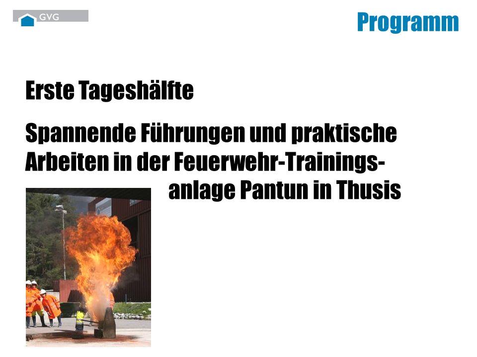 Erste Tageshälfte Spannende Führungen und praktische Arbeiten in der Feuerwehr-Trainings- anlage Pantun in Thusis Programm