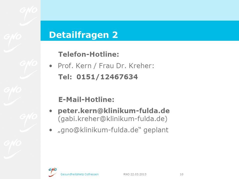 GesundheitsNetz Osthessen RNO 22.03.2013 10 Telefon-Hotline: Prof. Kern / Frau Dr. Kreher: Tel: 0151/12467634 E-Mail-Hotline: peter.kern@klinikum-fuld