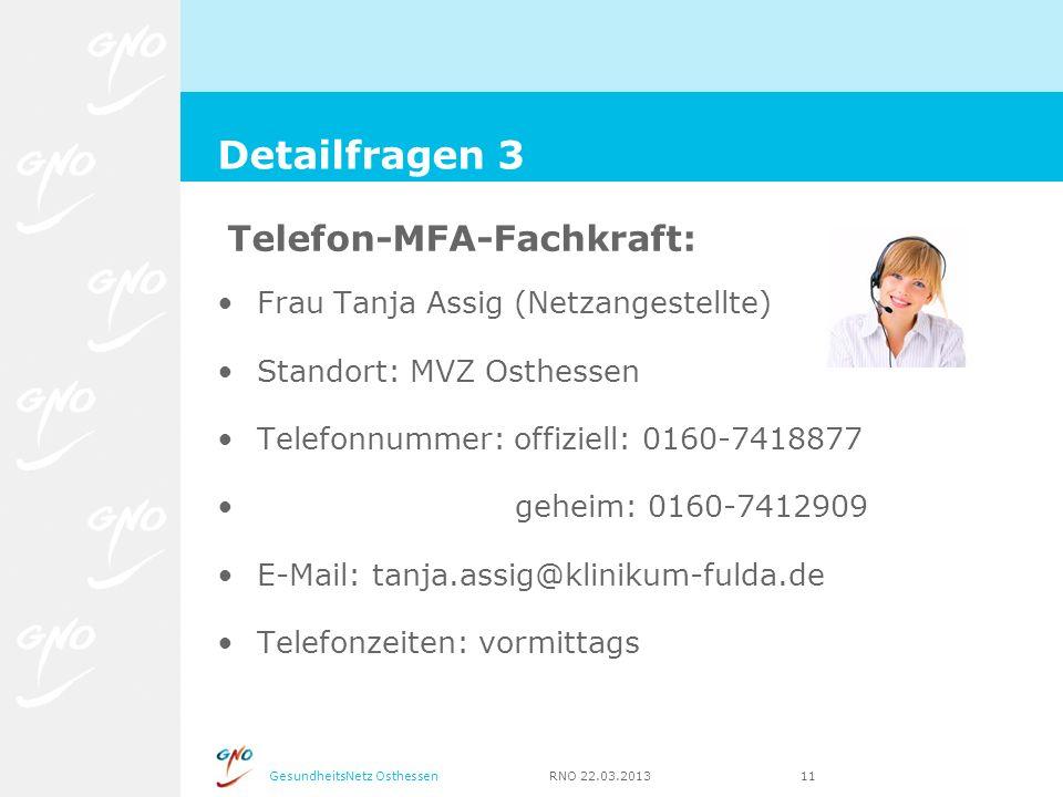 GesundheitsNetz Osthessen RNO 22.03.2013 11 Telefon-MFA-Fachkraft: Frau Tanja Assig (Netzangestellte) Standort: MVZ Osthessen Telefonnummer: offiziell