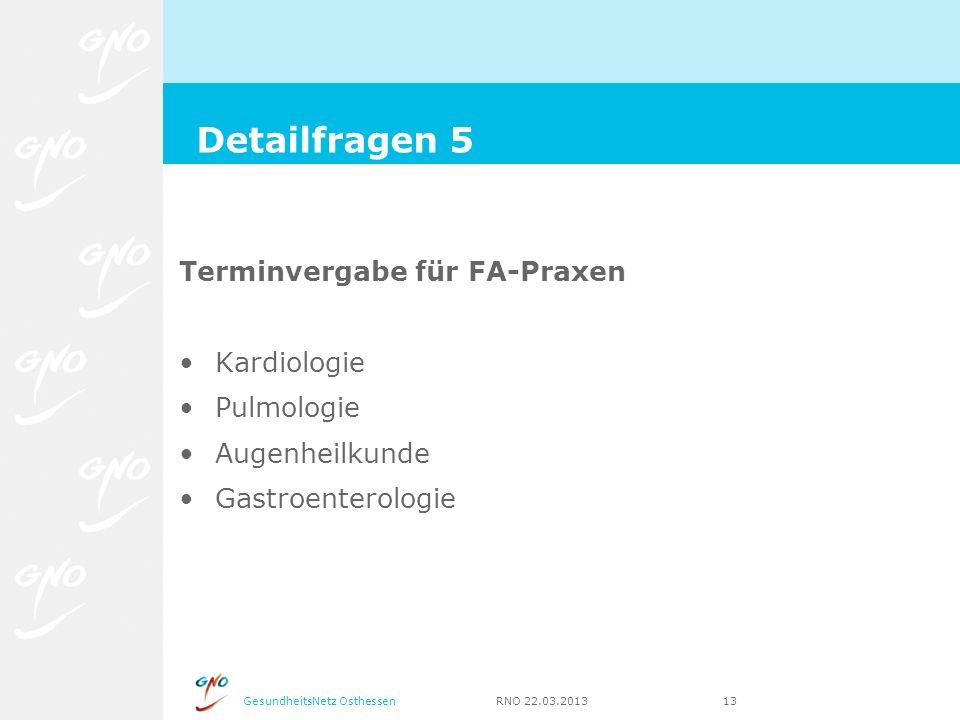 GesundheitsNetz Osthessen RNO 22.03.2013 13 Terminvergabe für FA-Praxen Kardiologie Pulmologie Augenheilkunde Gastroenterologie Detailfragen 5