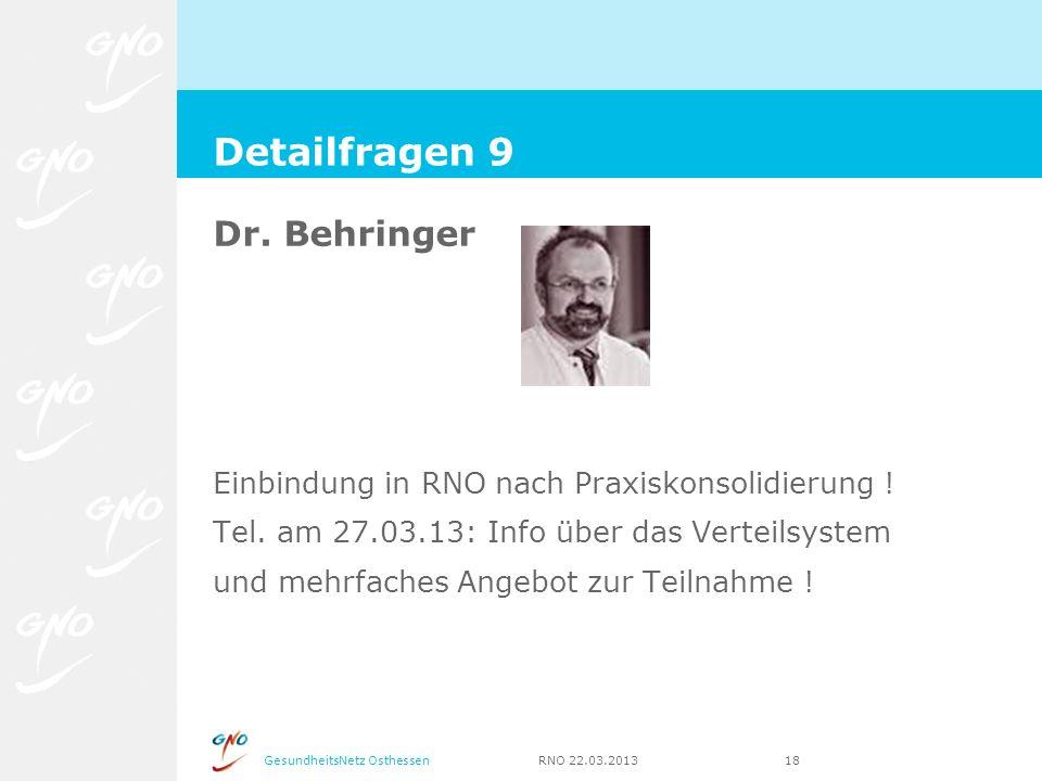 GesundheitsNetz Osthessen RNO 22.03.2013 18 Dr. Behringer Einbindung in RNO nach Praxiskonsolidierung ! Tel. am 27.03.13: Info über das Verteilsystem