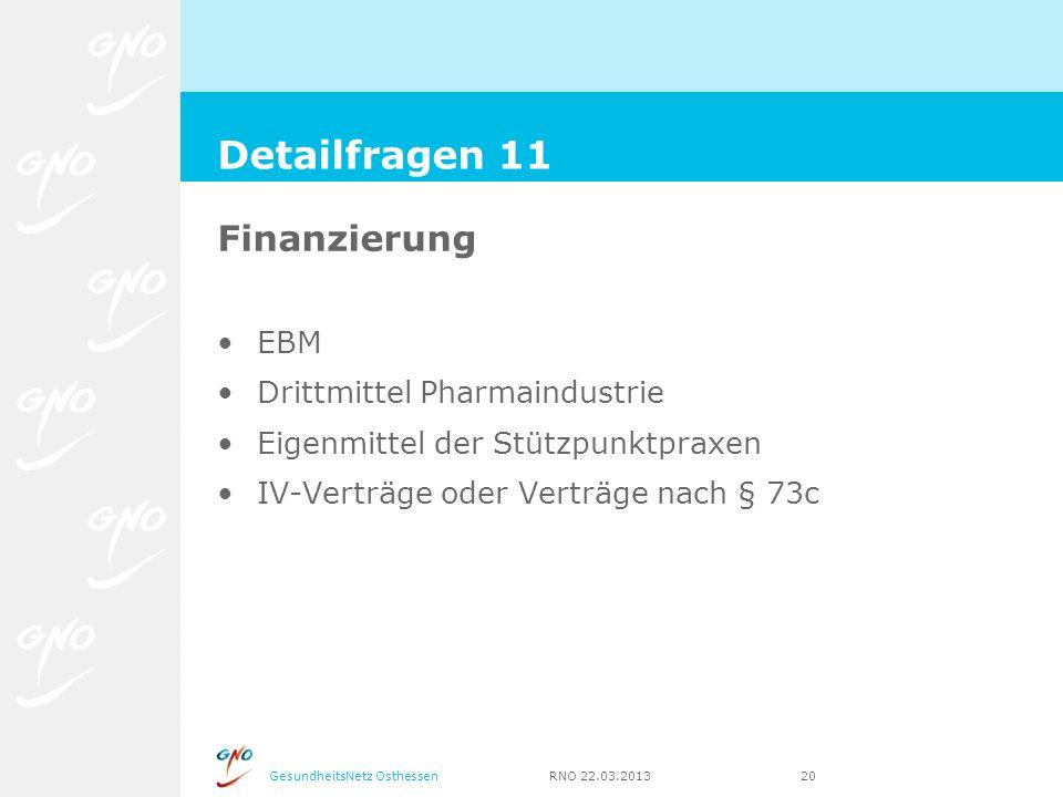 GesundheitsNetz Osthessen RNO 22.03.2013 20 Finanzierung EBM Drittmittel Pharmaindustrie Eigenmittel der Stützpunktpraxen IV-Verträge oder Verträge na