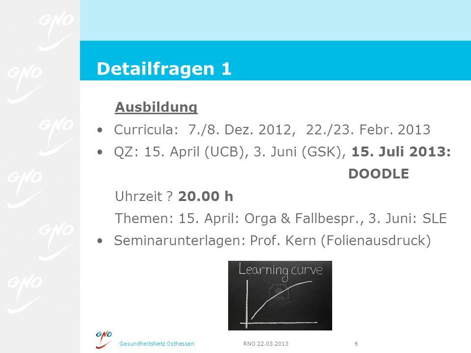 GesundheitsNetz Osthessen RNO 22.03.2013 6 Ausbildung Curricula: 7./8. Dez. 2012, 22./23. Febr. 2013 QZ: 15. April (UCB), 3. Juni (GSK), 15. Juli 2013