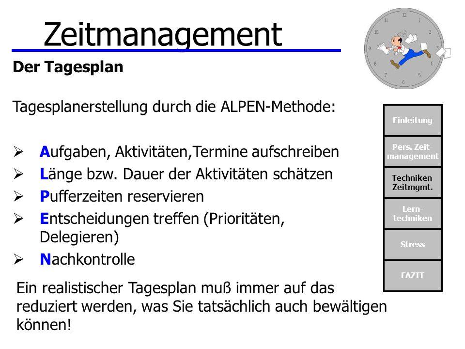 Einleitung Pers. Zeit- management Techniken Zeitmgmt. Lern- techniken Stress FAZIT Zeitmanagement Der Tagesplan Tagesplanerstellung durch die ALPEN-Me