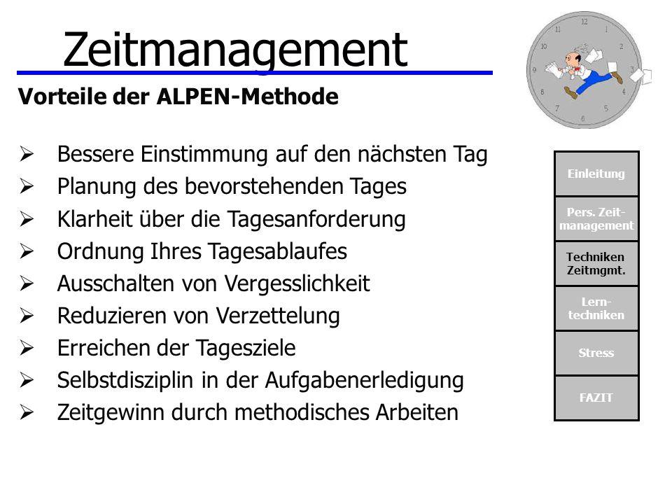 Einleitung Pers. Zeit- management Techniken Zeitmgmt. Lern- techniken Stress FAZIT Zeitmanagement Vorteile der ALPEN-Methode Bessere Einstimmung auf d