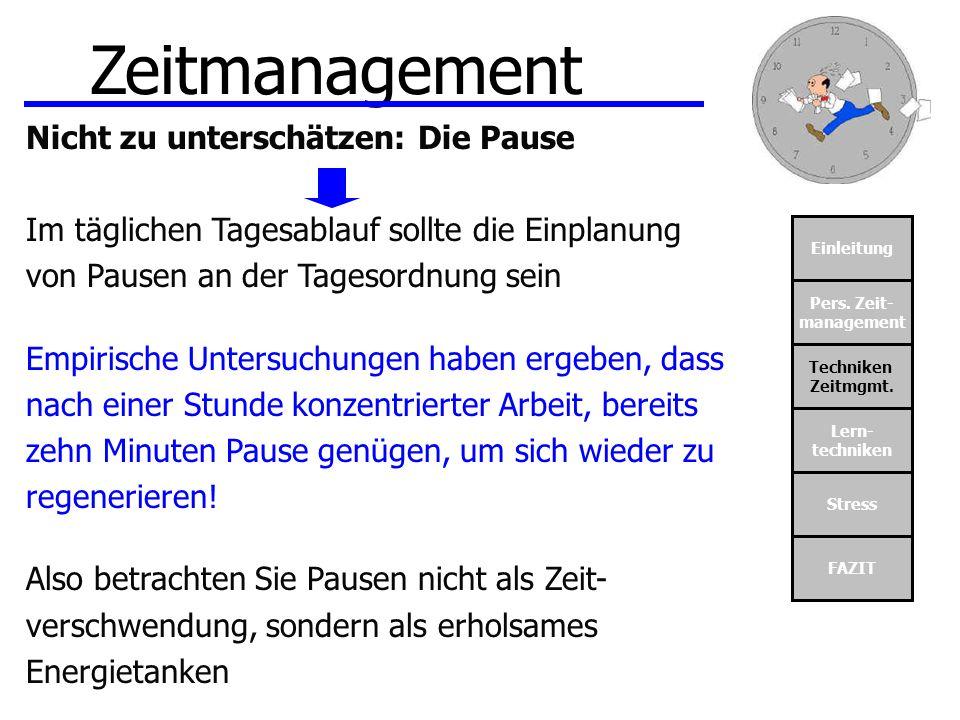 Einleitung Pers. Zeit- management Techniken Zeitmgmt. Lern- techniken Stress FAZIT Zeitmanagement Nicht zu unterschätzen: Die Pause Im täglichen Tages