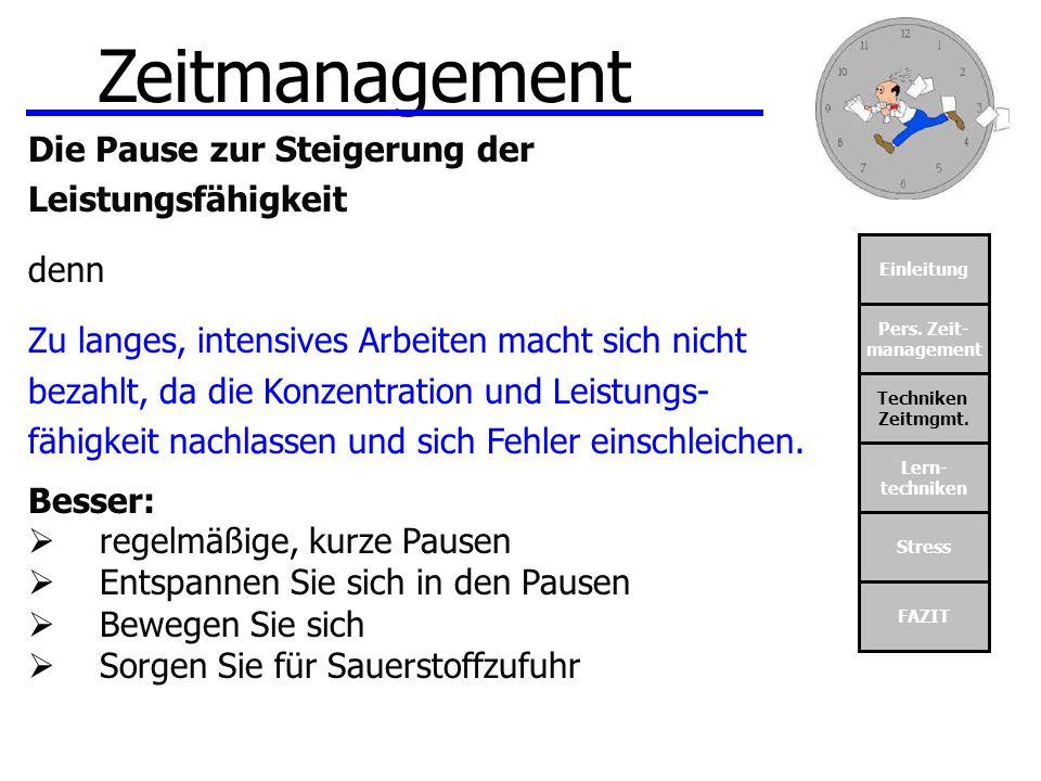 Einleitung Pers. Zeit- management Techniken Zeitmgmt. Lern- techniken Stress FAZIT Zeitmanagement Die Pause zur Steigerung der Leistungsfähigkeit denn