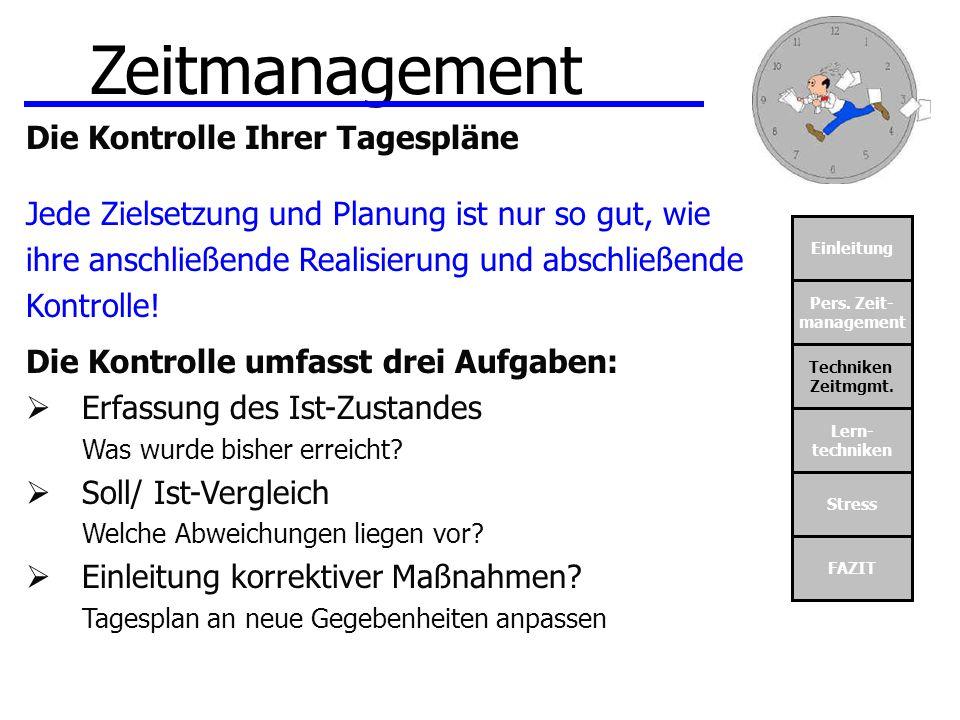 Einleitung Pers. Zeit- management Techniken Zeitmgmt. Lern- techniken Stress FAZIT Zeitmanagement Die Kontrolle Ihrer Tagespläne Jede Zielsetzung und