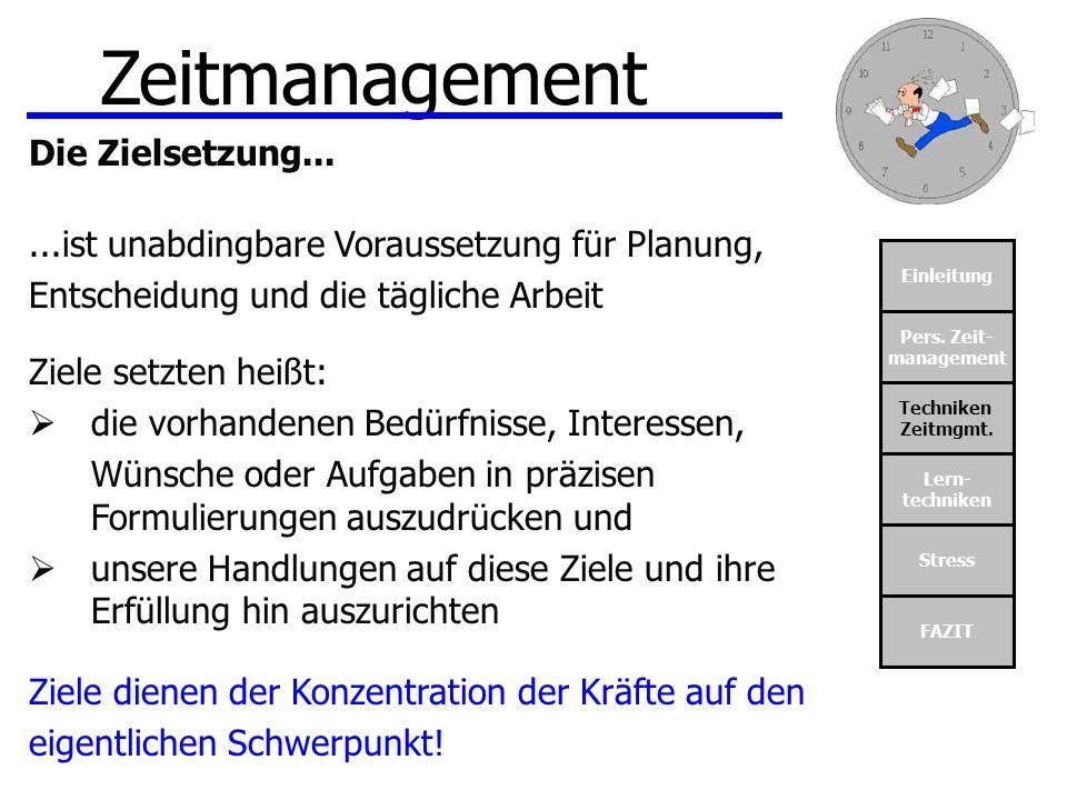 Einleitung Pers. Zeit- management Techniken Zeitmgmt. Lern- techniken Stress FAZIT Zeitmanagement Die Zielsetzung......ist unabdingbare Voraussetzung