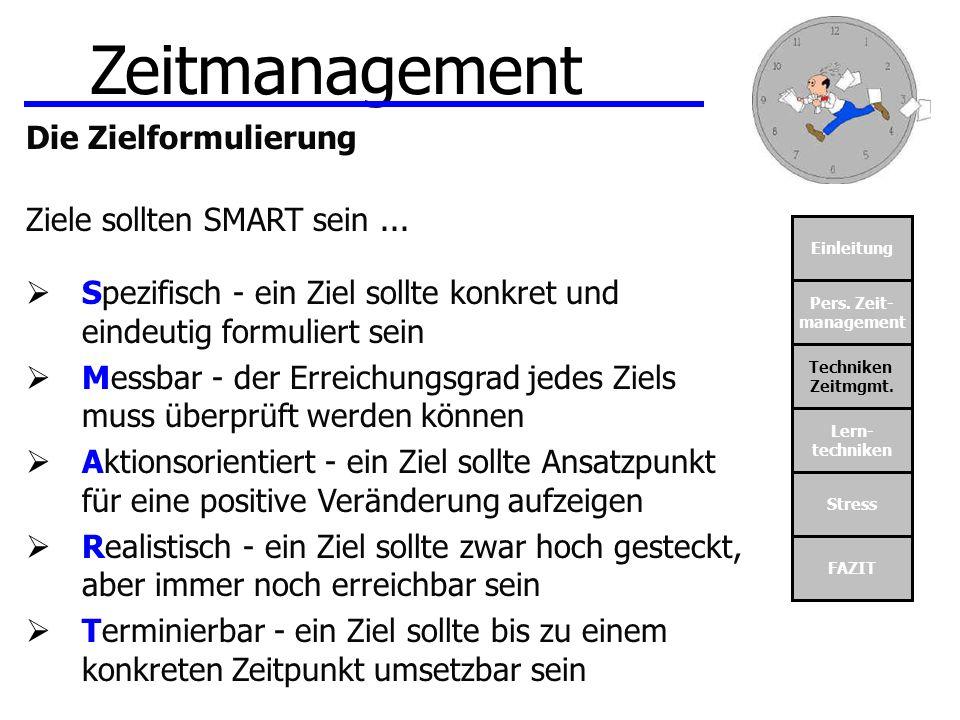 Einleitung Pers. Zeit- management Techniken Zeitmgmt. Lern- techniken Stress FAZIT Zeitmanagement Die Zielformulierung Ziele sollten SMART sein... Spe