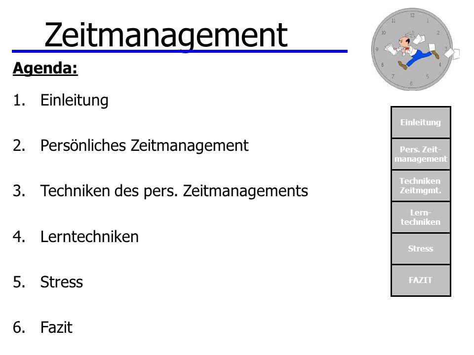 Einleitung Pers. Zeit- management Techniken Zeitmgmt. Lern- techniken Stress FAZIT Zeitmanagement Agenda: 1.Einleitung 2.Persönliches Zeitmanagement 3