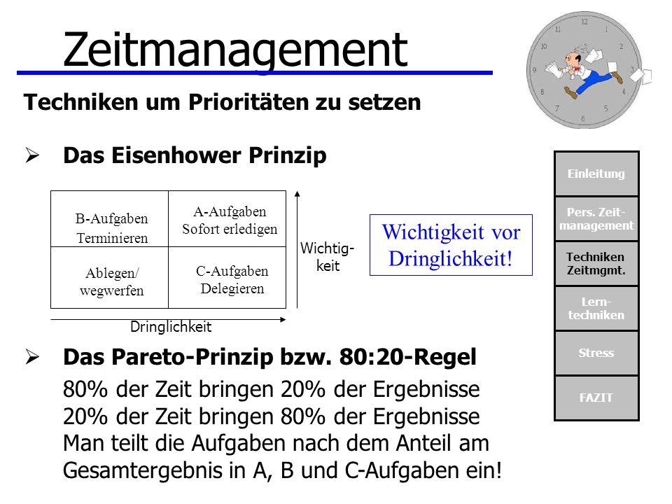 Einleitung Pers. Zeit- management Techniken Zeitmgmt. Lern- techniken Stress FAZIT Zeitmanagement Techniken um Prioritäten zu setzen Das Eisenhower Pr