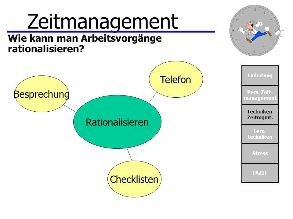 Einleitung Pers. Zeit- management Techniken Zeitmgmt. Lern- techniken Stress FAZIT Zeitmanagement Wie kann man Arbeitsvorgänge rationalisieren? Ration