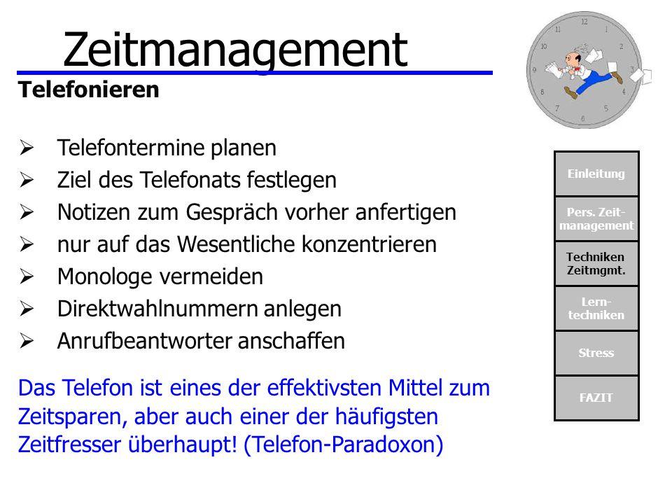 Einleitung Pers. Zeit- management Techniken Zeitmgmt. Lern- techniken Stress FAZIT Zeitmanagement Telefonieren Telefontermine planen Ziel des Telefona