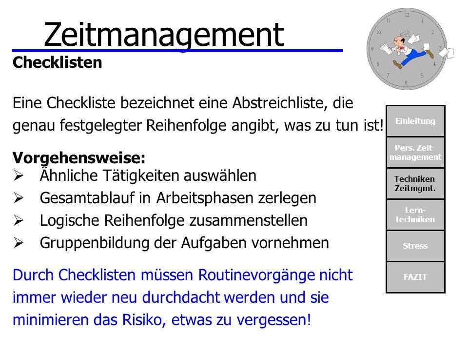 Einleitung Pers. Zeit- management Techniken Zeitmgmt. Lern- techniken Stress FAZIT Zeitmanagement Checklisten Eine Checkliste bezeichnet eine Abstreic