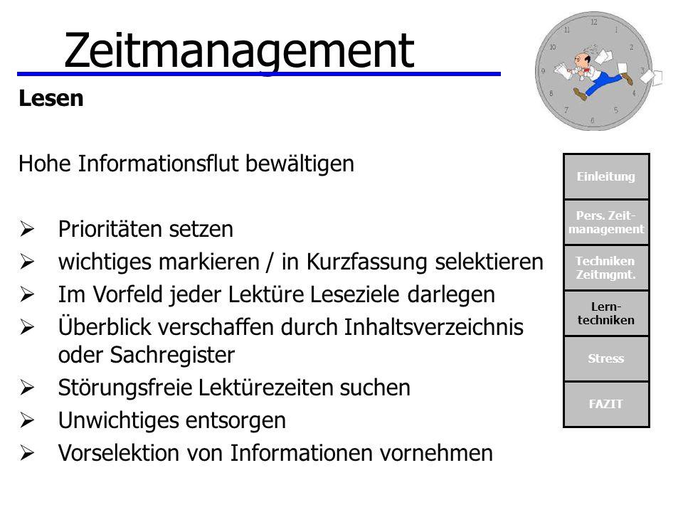 Einleitung Pers. Zeit- management Techniken Zeitmgmt. Lern- techniken Stress FAZIT Zeitmanagement Lesen Hohe Informationsflut bewältigen Prioritäten s