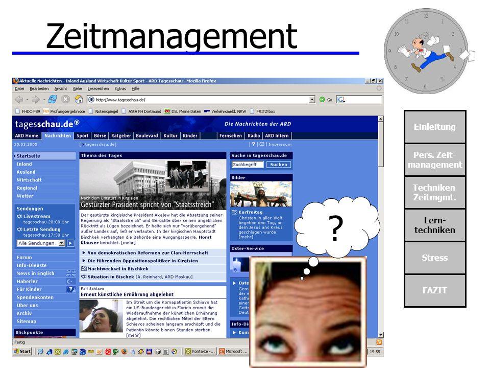 Einleitung Pers. Zeit- management Techniken Zeitmgmt. Lern- techniken Stress FAZIT Zeitmanagement ?