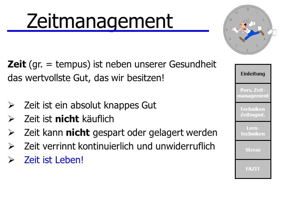 Einleitung Pers. Zeit- management Techniken Zeitmgmt. Lern- techniken Stress FAZIT Zeitmanagement Zeit (gr. = tempus) ist neben unserer Gesundheit das