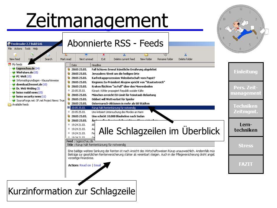 Einleitung Pers. Zeit- management Techniken Zeitmgmt. Lern- techniken Stress FAZIT Zeitmanagement Abonnierte RSS - Feeds Alle Schlagzeilen im Überblic