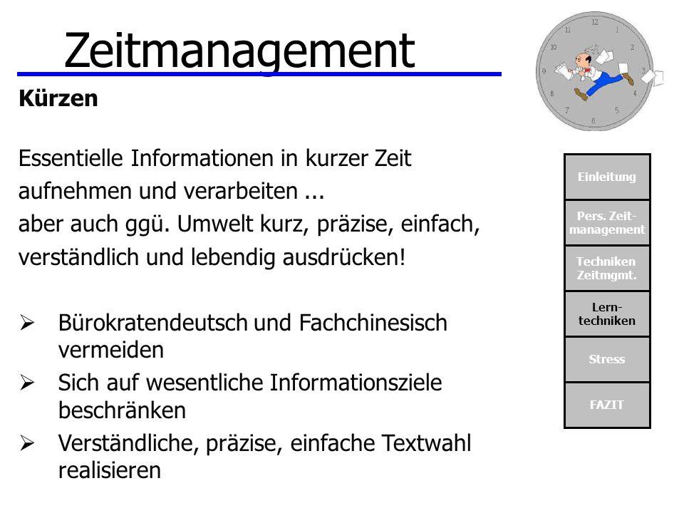 Einleitung Pers. Zeit- management Techniken Zeitmgmt. Lern- techniken Stress FAZIT Zeitmanagement Kürzen Essentielle Informationen in kurzer Zeit aufn