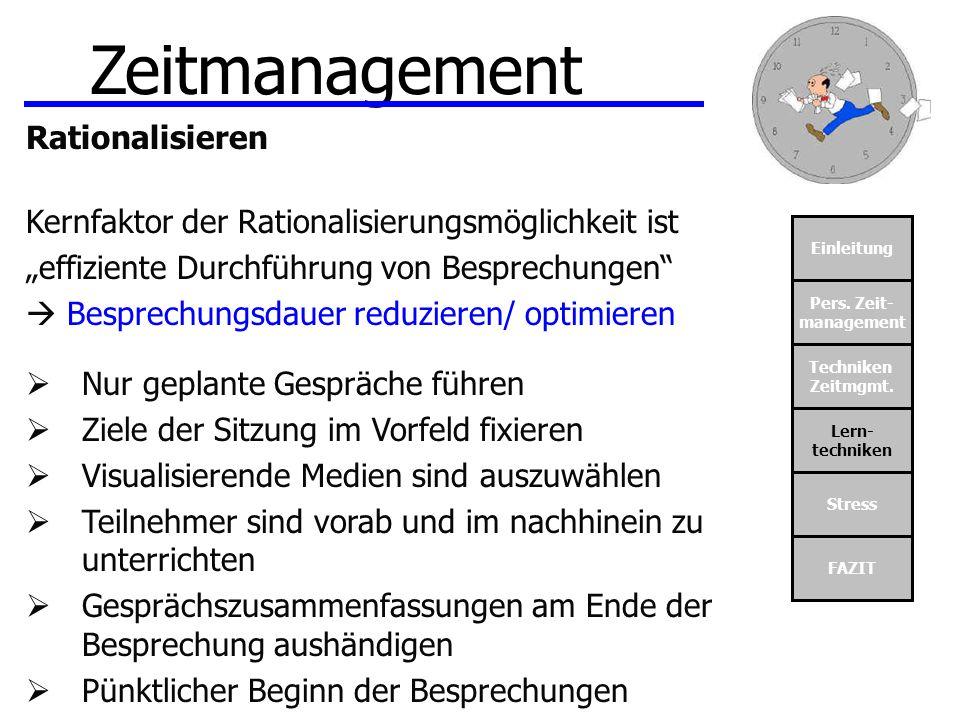 Einleitung Pers. Zeit- management Techniken Zeitmgmt. Lern- techniken Stress FAZIT Zeitmanagement Rationalisieren Kernfaktor der Rationalisierungsmögl