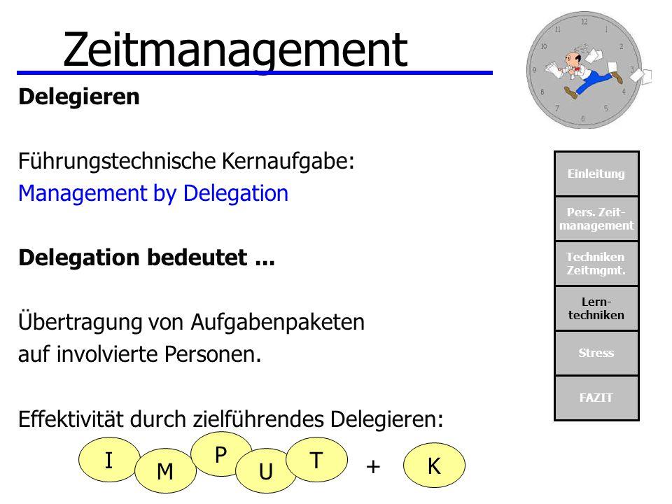 Einleitung Pers. Zeit- management Techniken Zeitmgmt. Lern- techniken Stress FAZIT Zeitmanagement Delegieren Führungstechnische Kernaufgabe: Managemen