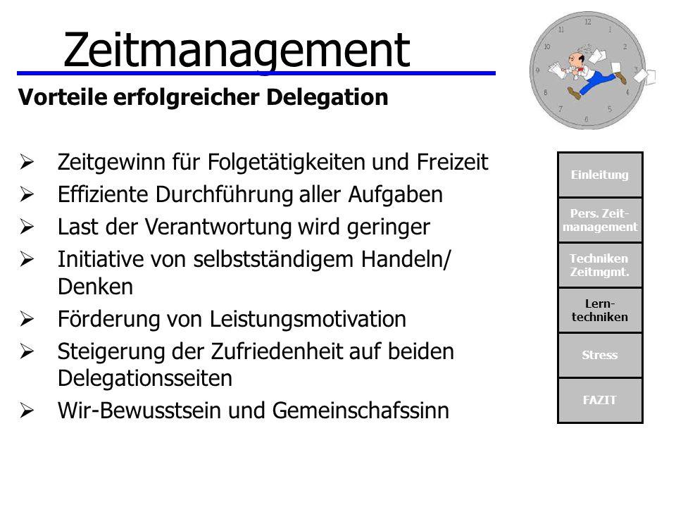 Einleitung Pers. Zeit- management Techniken Zeitmgmt. Lern- techniken Stress FAZIT Zeitmanagement Vorteile erfolgreicher Delegation Zeitgewinn für Fol