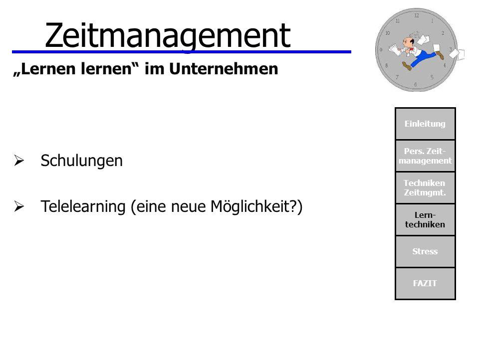 Einleitung Pers. Zeit- management Techniken Zeitmgmt. Lern- techniken Stress FAZIT Zeitmanagement Lernen lernen im Unternehmen Schulungen Telelearning