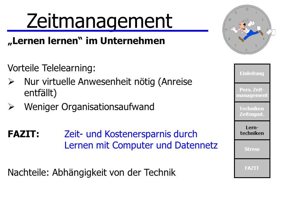 Einleitung Pers. Zeit- management Techniken Zeitmgmt. Lern- techniken Stress FAZIT Zeitmanagement Lernen lernen im Unternehmen Vorteile Telelearning: