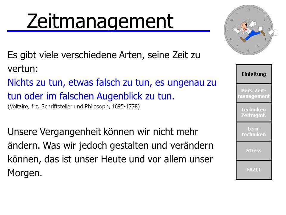 Einleitung Pers. Zeit- management Techniken Zeitmgmt. Lern- techniken Stress FAZIT Zeitmanagement Es gibt viele verschiedene Arten, seine Zeit zu vert