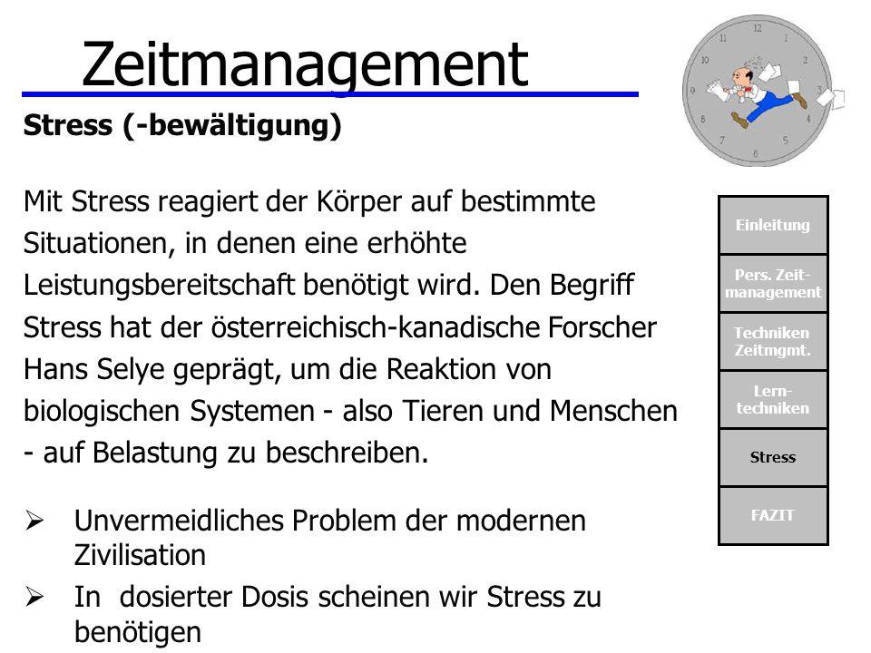 Einleitung Pers. Zeit- management Techniken Zeitmgmt. Lern- techniken Stress FAZIT Zeitmanagement Stress (-bewältigung) Mit Stress reagiert der Körper