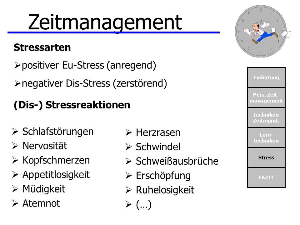 Einleitung Pers. Zeit- management Techniken Zeitmgmt. Lern- techniken Stress FAZIT Zeitmanagement Schlafstörungen Nervosität Kopfschmerzen Appetitlosi