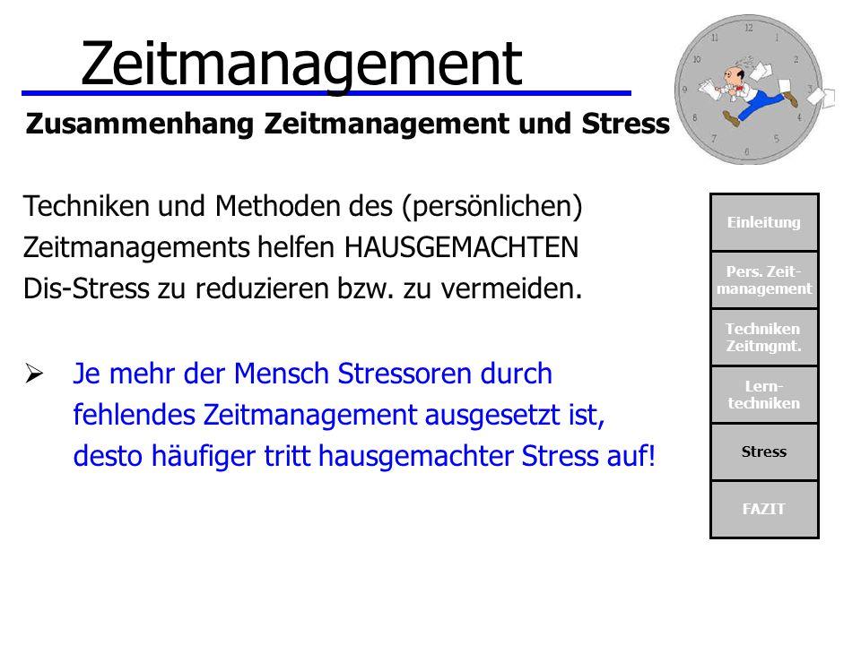Einleitung Pers. Zeit- management Techniken Zeitmgmt. Lern- techniken Stress FAZIT Zusammenhang Zeitmanagement und Stress Techniken und Methoden des (
