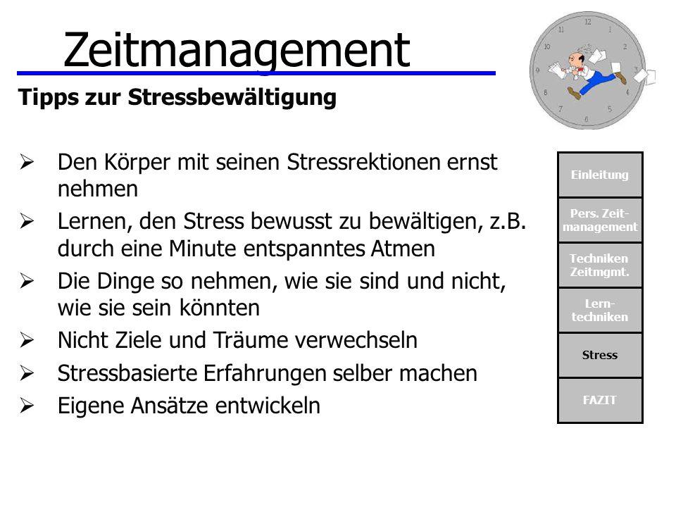 Einleitung Pers. Zeit- management Techniken Zeitmgmt. Lern- techniken Stress FAZIT Zeitmanagement Tipps zur Stressbewältigung Den Körper mit seinen St