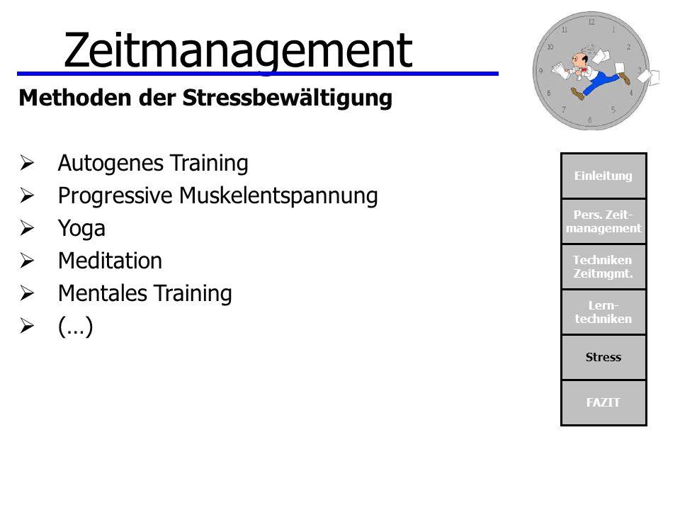 Einleitung Pers. Zeit- management Techniken Zeitmgmt. Lern- techniken Stress FAZIT Zeitmanagement Methoden der Stressbewältigung Autogenes Training Pr