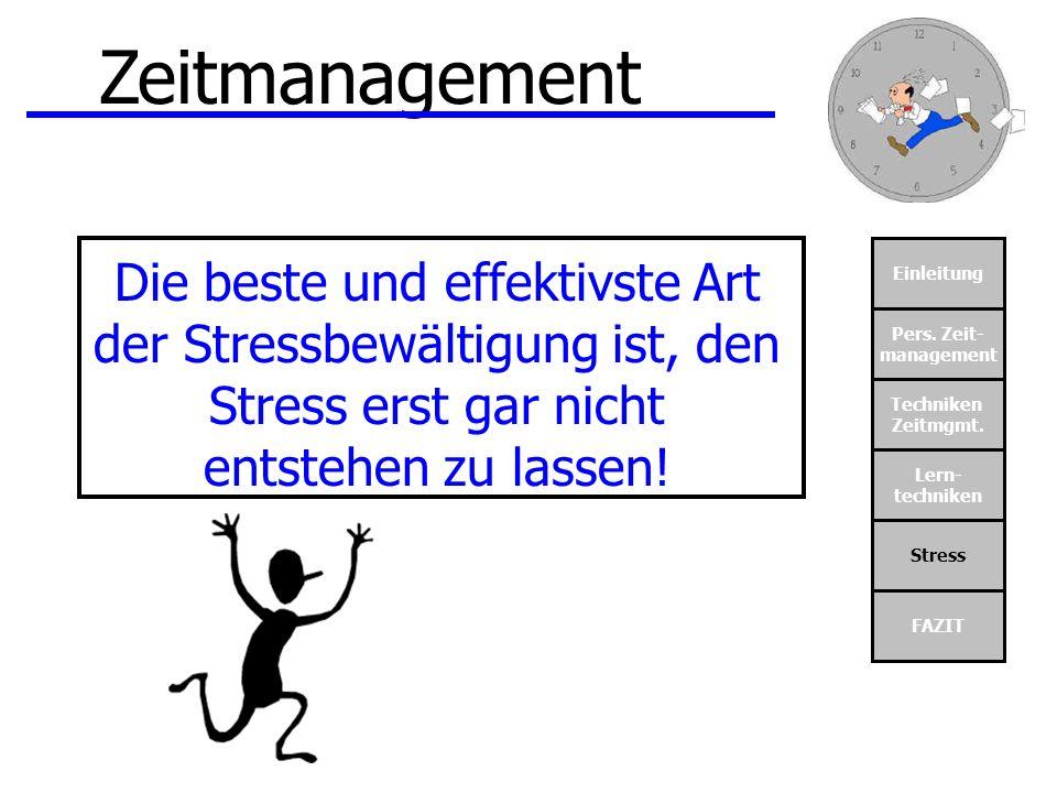 Einleitung Pers. Zeit- management Techniken Zeitmgmt. Lern- techniken Stress FAZIT Zeitmanagement Die beste und effektivste Art der Stressbewältigung