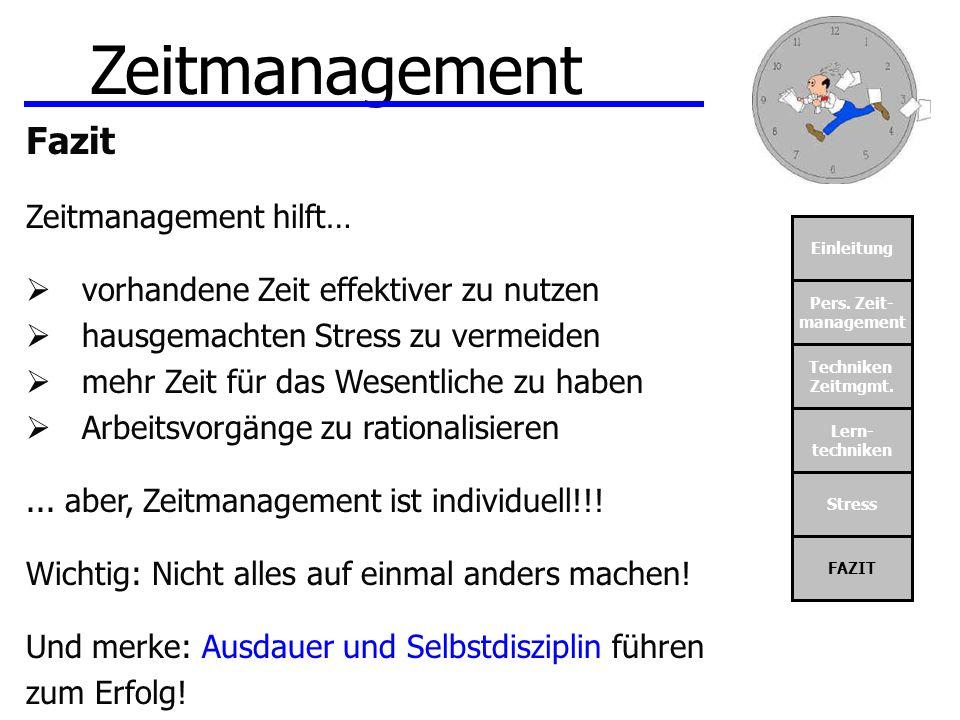 Einleitung Pers. Zeit- management Techniken Zeitmgmt. Lern- techniken Stress FAZIT Zeitmanagement Fazit Zeitmanagement hilft… vorhandene Zeit effektiv