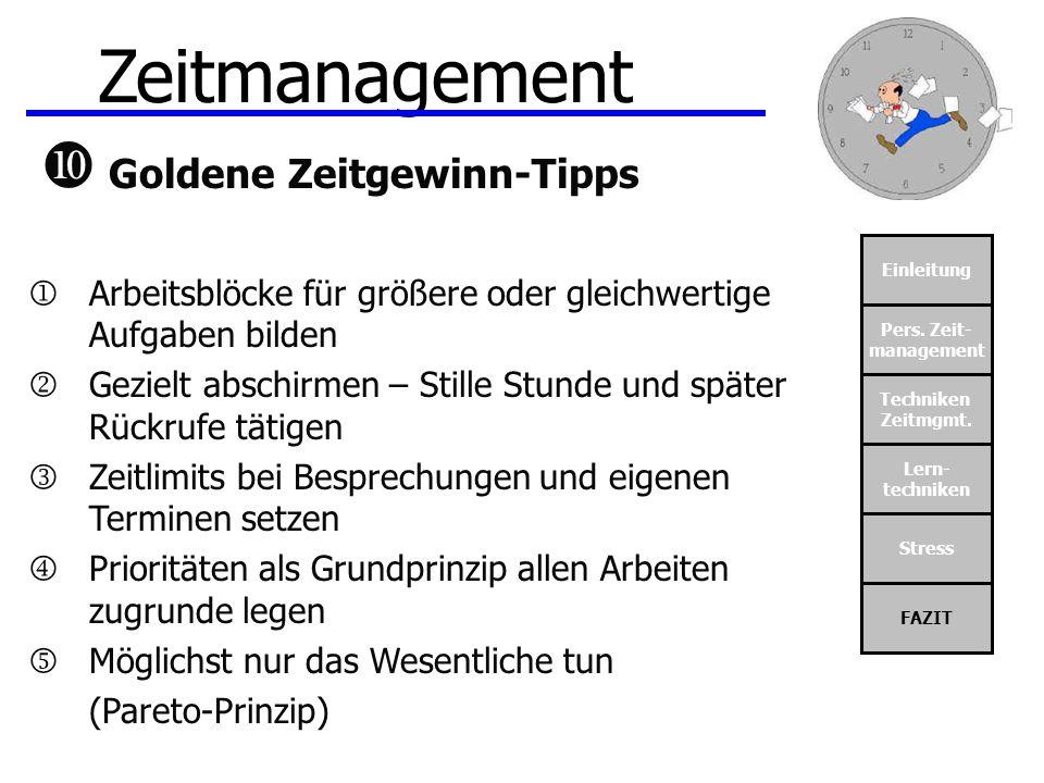 Einleitung Pers. Zeit- management Techniken Zeitmgmt. Lern- techniken Stress FAZIT Zeitmanagement Goldene Zeitgewinn-Tipps Arbeitsblöcke für größere o