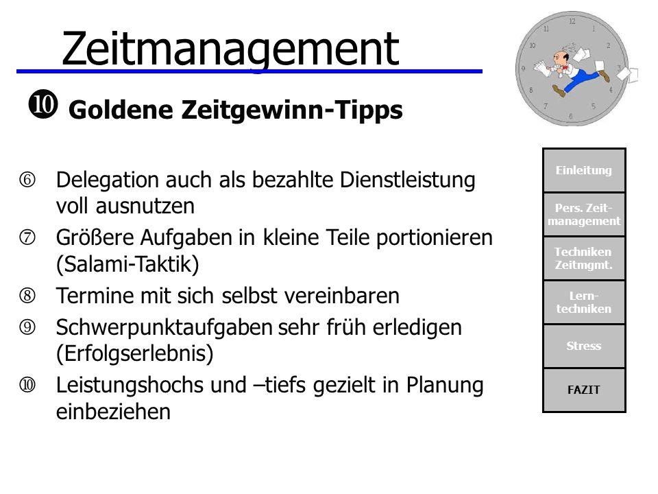 Einleitung Pers. Zeit- management Techniken Zeitmgmt. Lern- techniken Stress FAZIT Zeitmanagement Goldene Zeitgewinn-Tipps Delegation auch als bezahlt