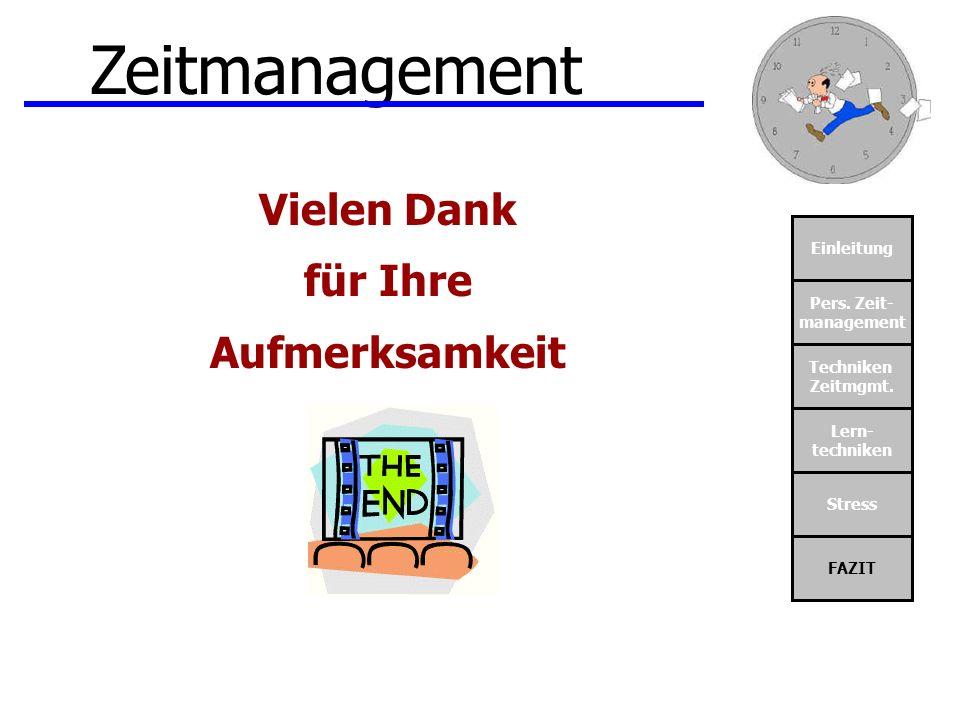Einleitung Pers. Zeit- management Techniken Zeitmgmt. Lern- techniken Stress FAZIT Zeitmanagement Vielen Dank für Ihre Aufmerksamkeit