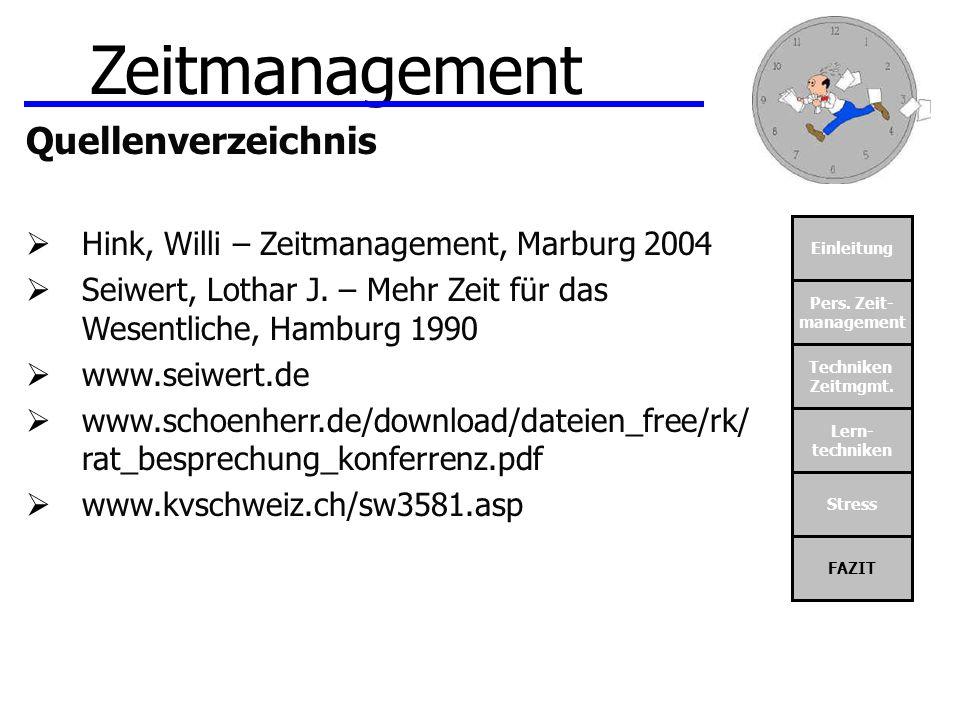 Einleitung Pers. Zeit- management Techniken Zeitmgmt. Lern- techniken Stress FAZIT Zeitmanagement Quellenverzeichnis Hink, Willi – Zeitmanagement, Mar