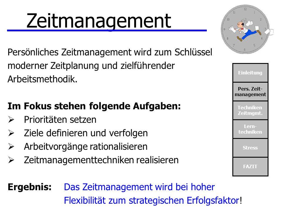Einleitung Pers. Zeit- management Techniken Zeitmgmt. Lern- techniken Stress FAZIT Zeitmanagement Persönliches Zeitmanagement wird zum Schlüssel moder