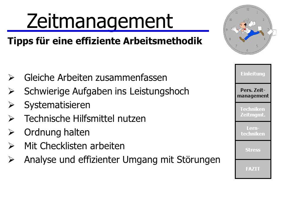 Einleitung Pers. Zeit- management Techniken Zeitmgmt. Lern- techniken Stress FAZIT Zeitmanagement Tipps für eine effiziente Arbeitsmethodik Gleiche Ar