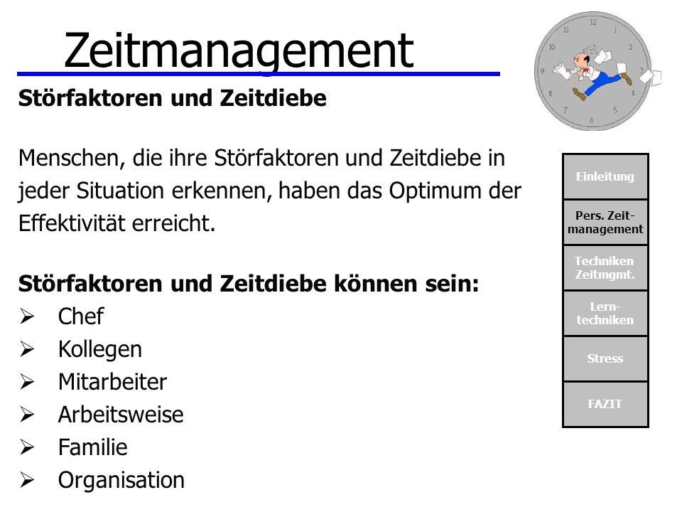 Einleitung Pers. Zeit- management Techniken Zeitmgmt. Lern- techniken Stress FAZIT Zeitmanagement Störfaktoren und Zeitdiebe Menschen, die ihre Störfa