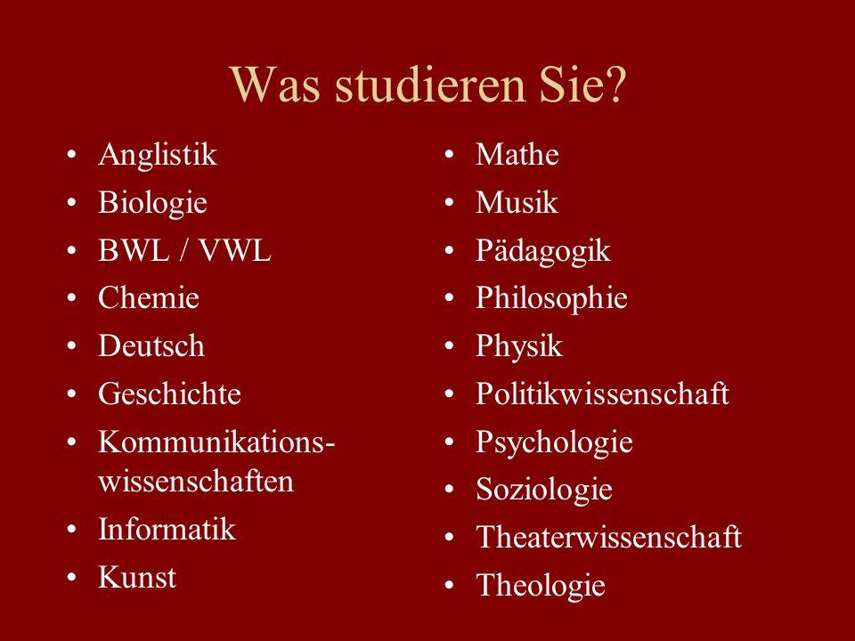 Was studieren Sie? Anglistik Biologie BWL / VWL Chemie Deutsch Geschichte Kommunikations- wissenschaften Informatik Kunst Mathe Musik Pädagogik Philos