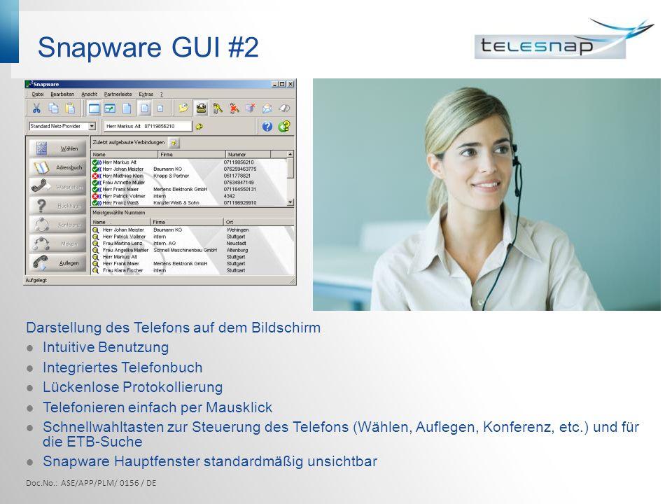 Snapware GUI #2 Doc.No.: ASE/APP/PLM/ 0156 / DE Darstellung des Telefons auf dem Bildschirm Intuitive Benutzung Integriertes Telefonbuch Lückenlose Pr