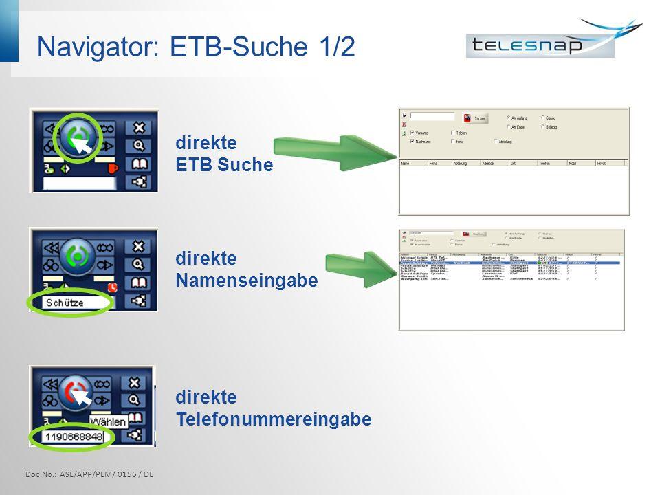Navigator: ETB-Suche 1/2 direkte Telefonummereingabe direkte ETB Suche direkte Namenseingabe Doc.No.: ASE/APP/PLM/ 0156 / DE