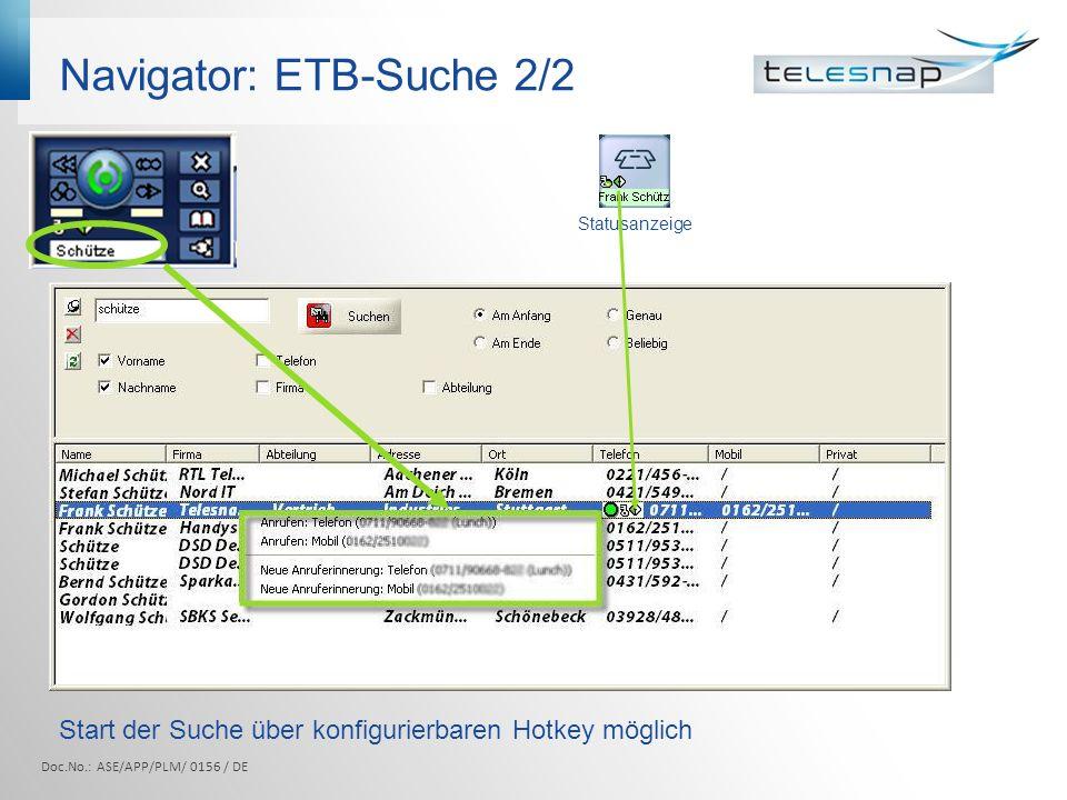 Navigator: ETB-Suche 2/2 Statusanzeige Doc.No.: ASE/APP/PLM/ 0156 / DE Start der Suche über konfigurierbaren Hotkey möglich