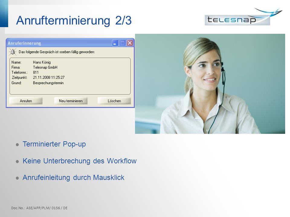 Anrufterminierung 2/3 Doc.No.: ASE/APP/PLM/ 0156 / DE Terminierter Pop-up Keine Unterbrechung des Workflow Anrufeinleitung durch Mausklick