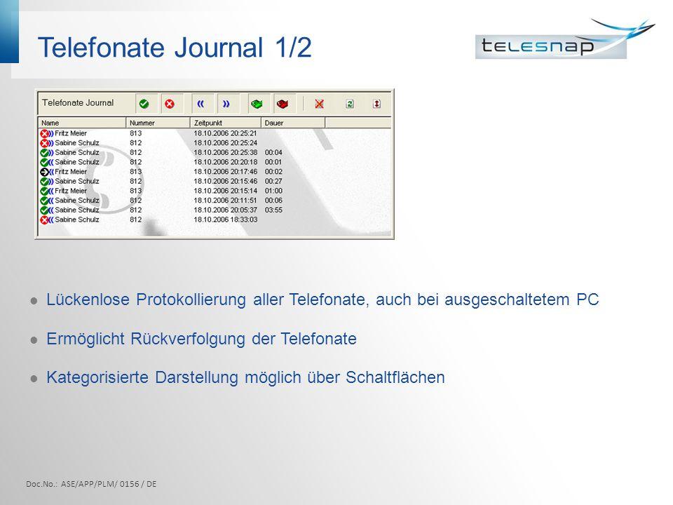 Telefonate Journal 1/2 Doc.No.: ASE/APP/PLM/ 0156 / DE Lückenlose Protokollierung aller Telefonate, auch bei ausgeschaltetem PC Ermöglicht Rückverfolg